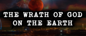 WRATH OF GOD, AS THE DAYS OF NOAH, GIANTS, THE JUDGMENT