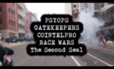 Second Seal, RACE WARS, COINTELPRO, PSYOPS, & GATEKEEPERS